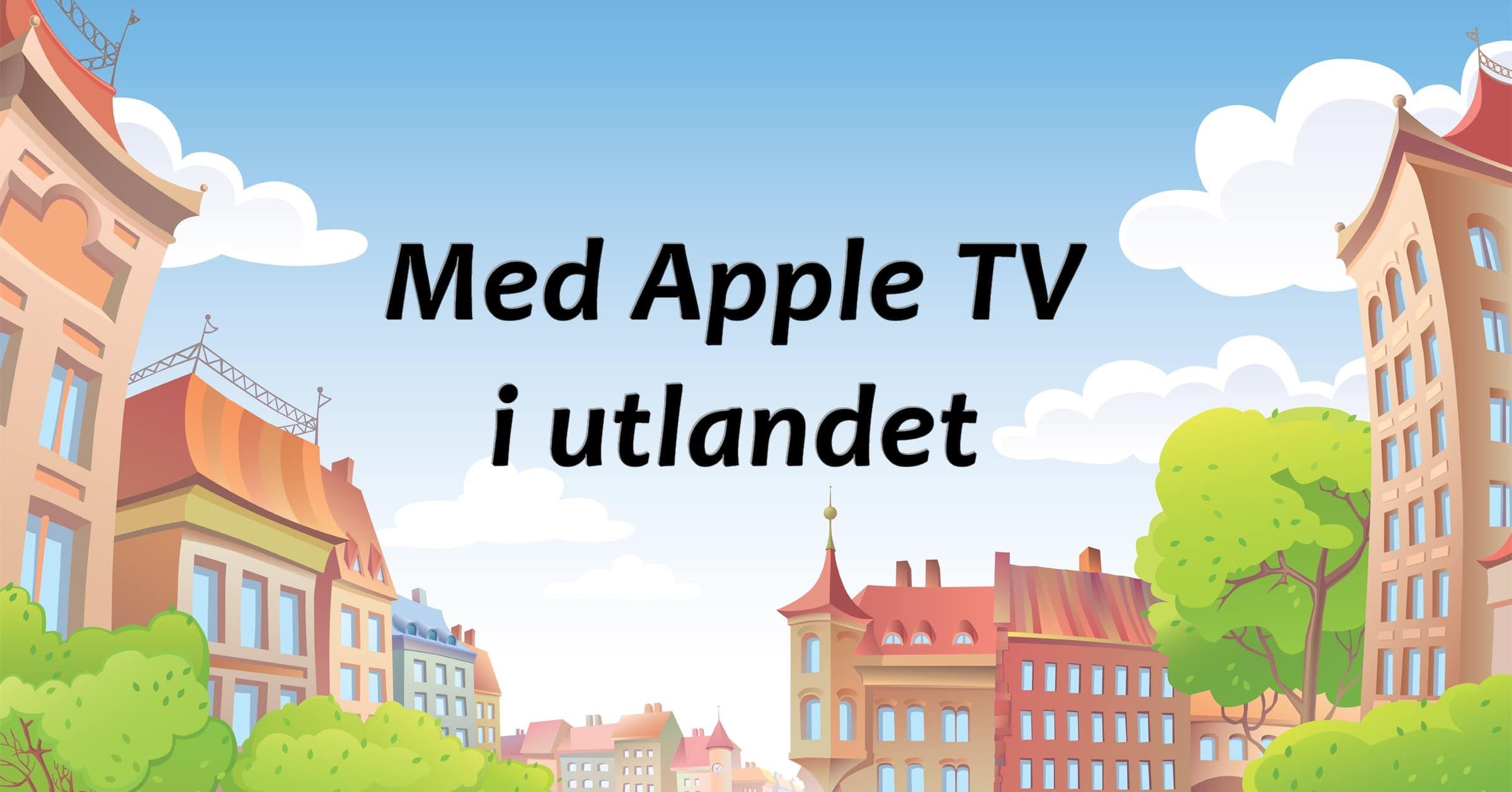 med apple tv i utlandet
